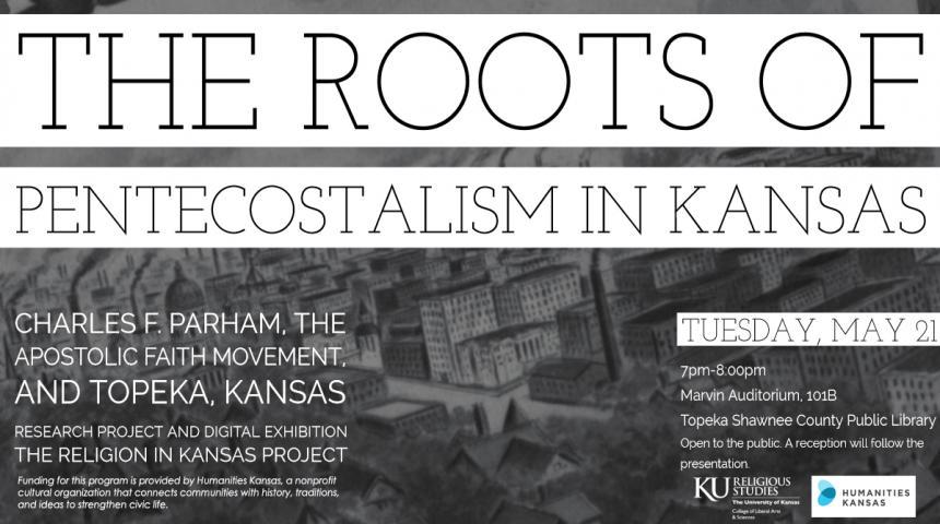 The Roots of Pentecostalism in Kansas: Charles F. Parham, the Apostolic Faith Movement, and Topeka, Kansas